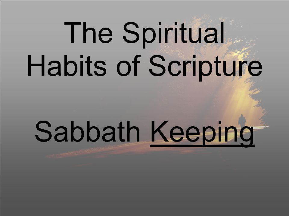 The Spiritual Habits of Scripture Sabbath Keeping
