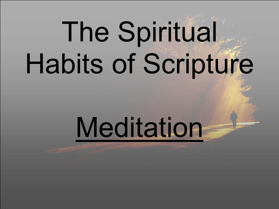 The Spiritual Habits of Scripture Meditation