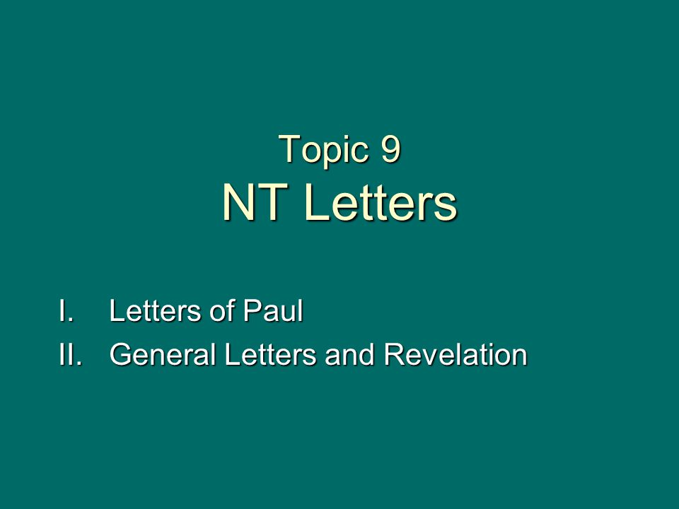 Topic 9 NT Letters I.Letters of Paul II.General Letters and Revelation