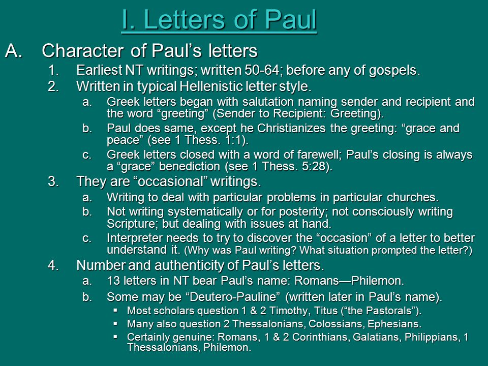 I. Letters of Paul A.Character of Paul's letters 1.Earliest NT writings; written 50-64; before any of gospels. 2.Written in typical Hellenistic letter