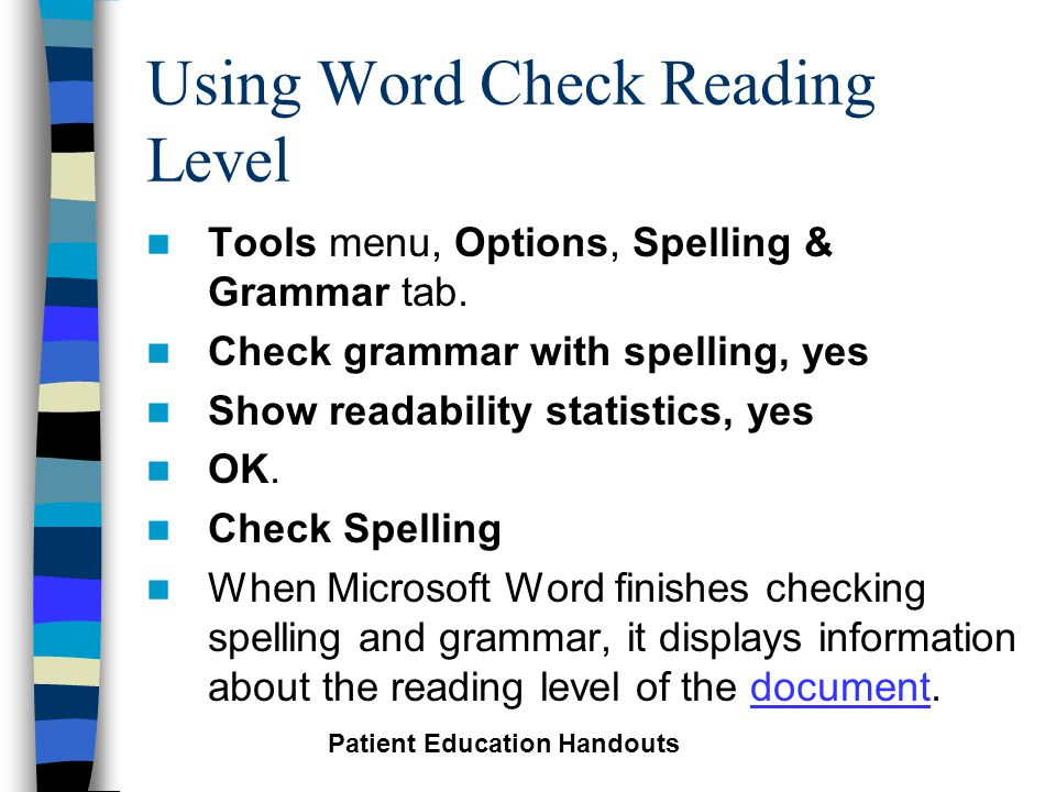 Using Word Check Reading Level Tools menu, Options, Spelling & Grammar tab.