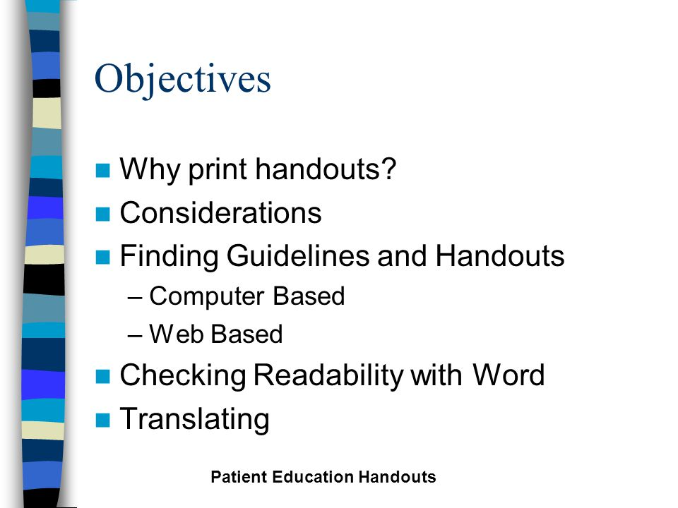 Objectives Why print handouts.
