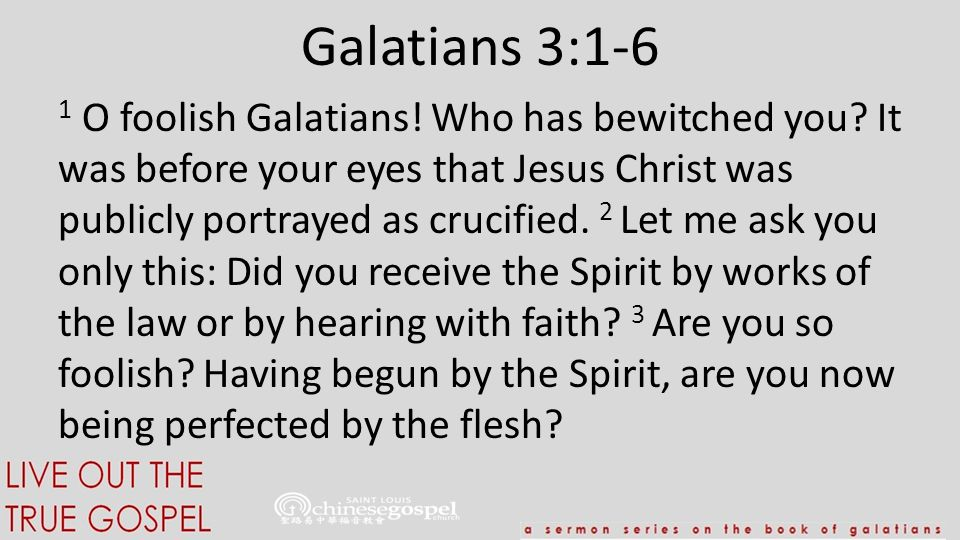 Galatians 3:1-6 1 O foolish Galatians. Who has bewitched you.