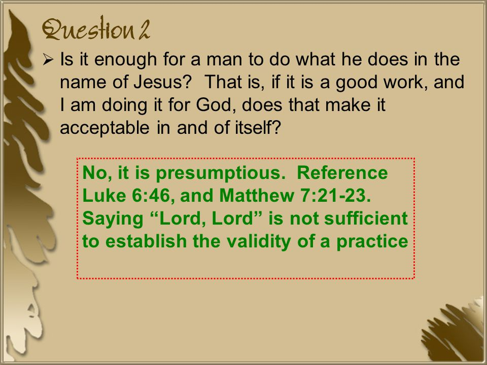 Question 2  Is it enough for a man to do what he does in the name of Jesus.