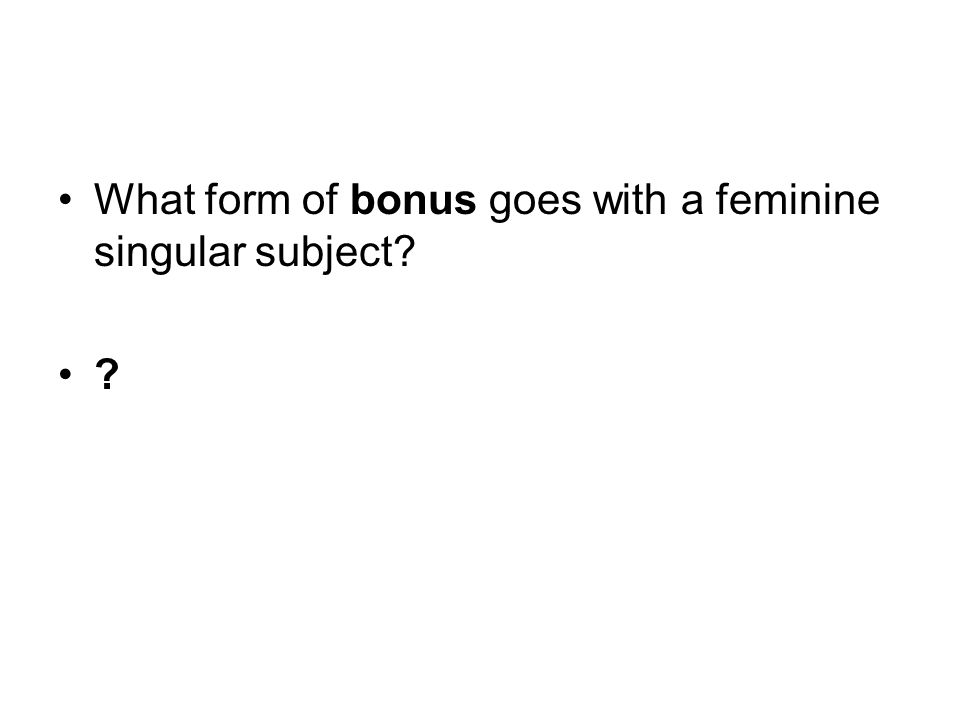 What form of bonus goes with a feminine singular subject
