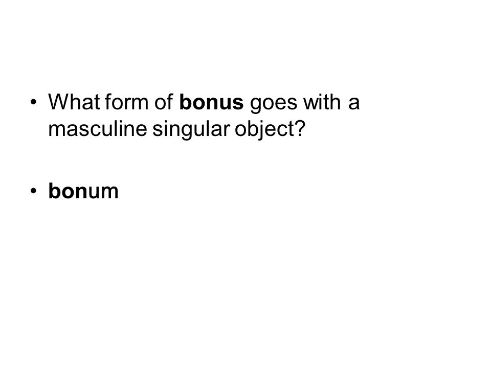 What form of bonus goes with a masculine singular object bon um