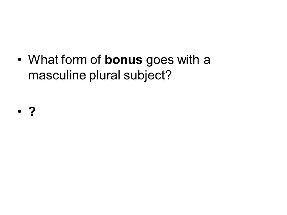 What form of bonus goes with a masculine plural subject