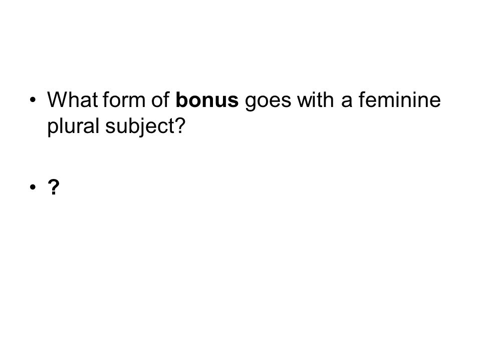 What form of bonus goes with a feminine plural subject