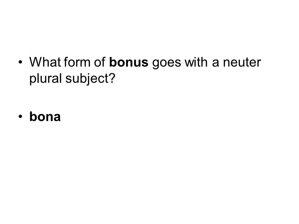 What form of bonus goes with a neuter plural subject bona