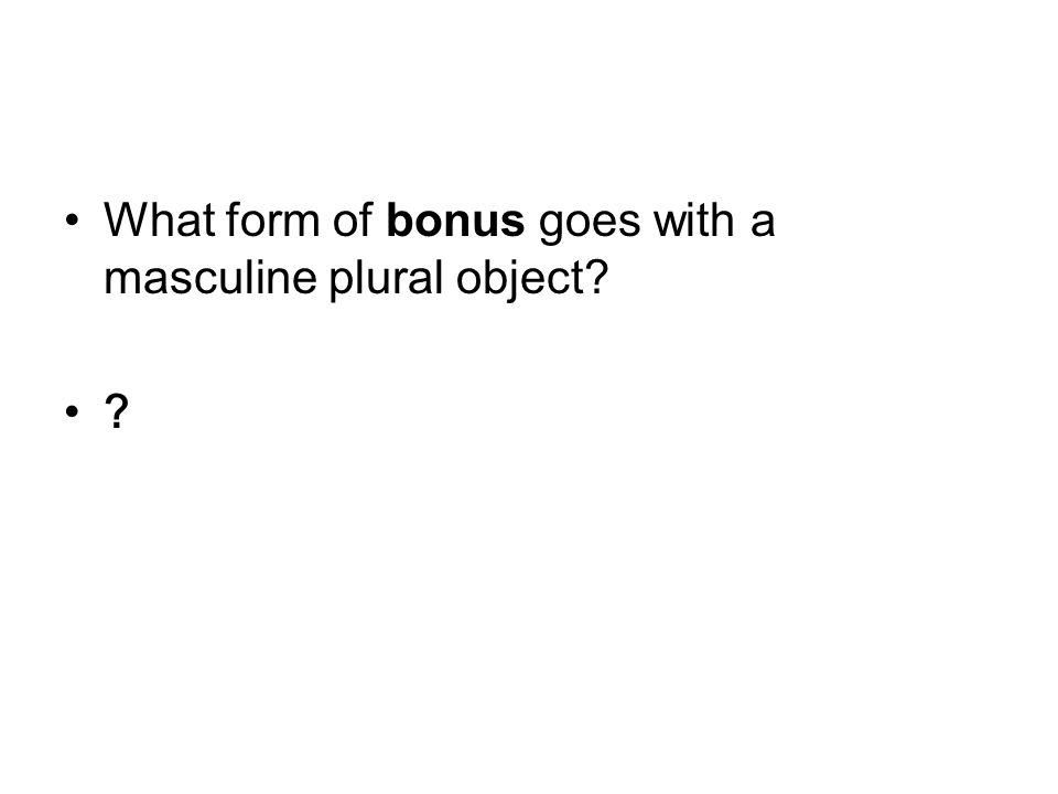 What form of bonus goes with a masculine plural object