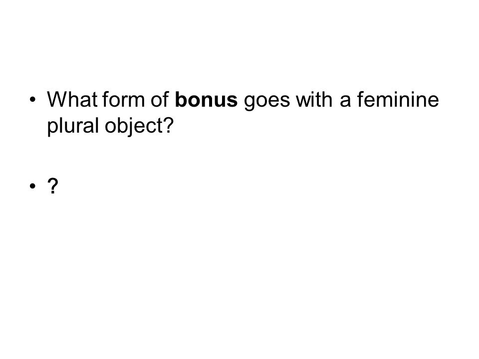 What form of bonus goes with a feminine plural object