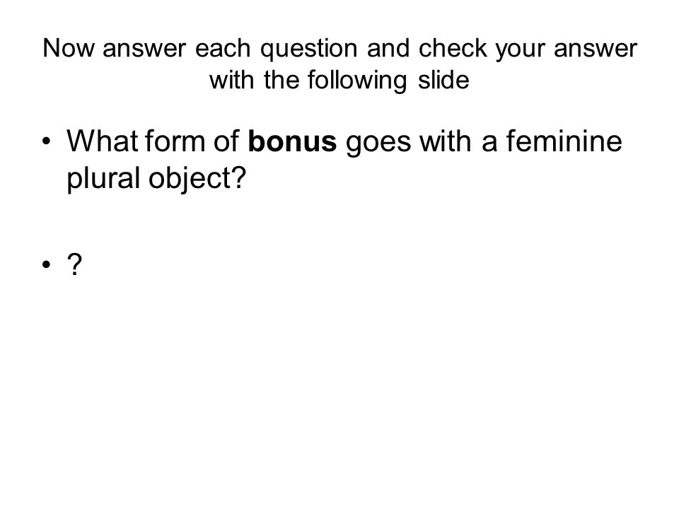 What form of bonus goes with a feminine singular object? bonam