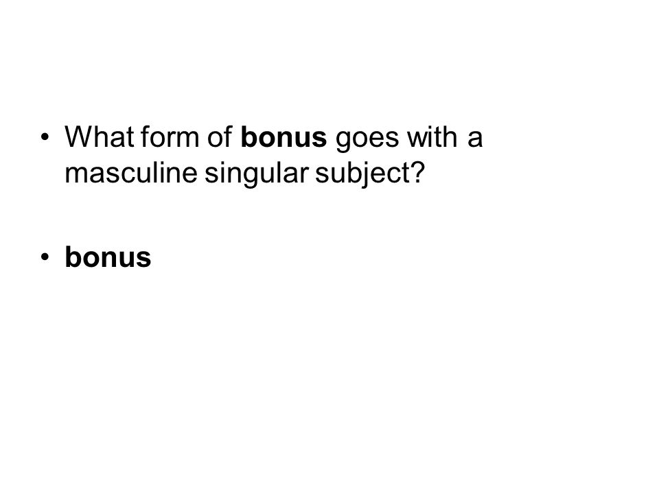 What form of bonus goes with a masculine plural subject? ?