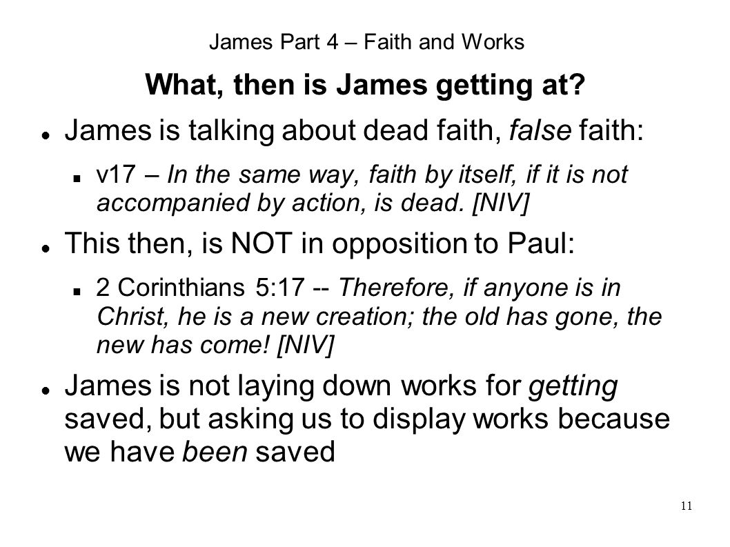 11 James Part 4 – Faith and Works What, then is James getting at.