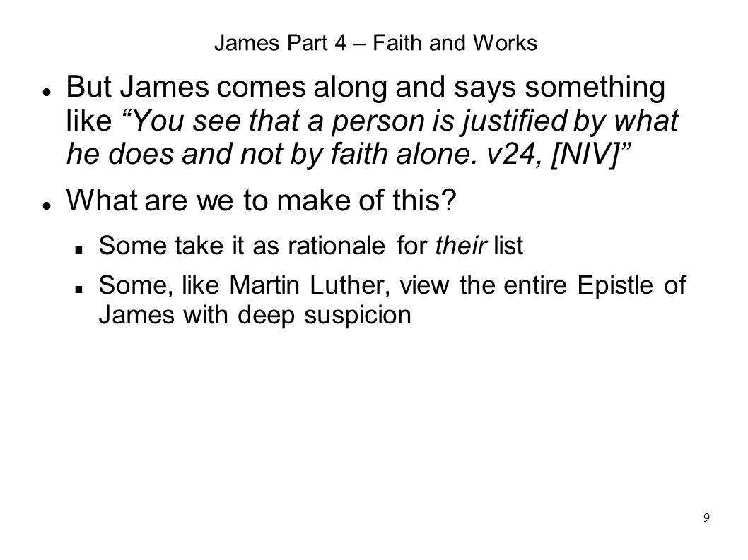 9 James Part 4 – Faith and Works But James comes along and says something like You see that a person is justified by what he does and not by faith alone.