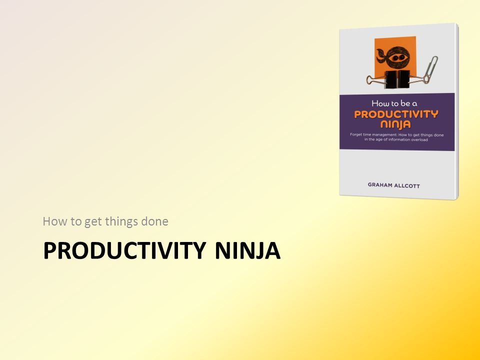 PRODUCTIVITY NINJA How to get things done