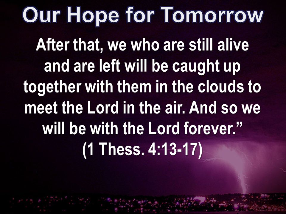 After that, we who are still alive and are left will be caught up together with them in the clouds to meet the Lord in the air.