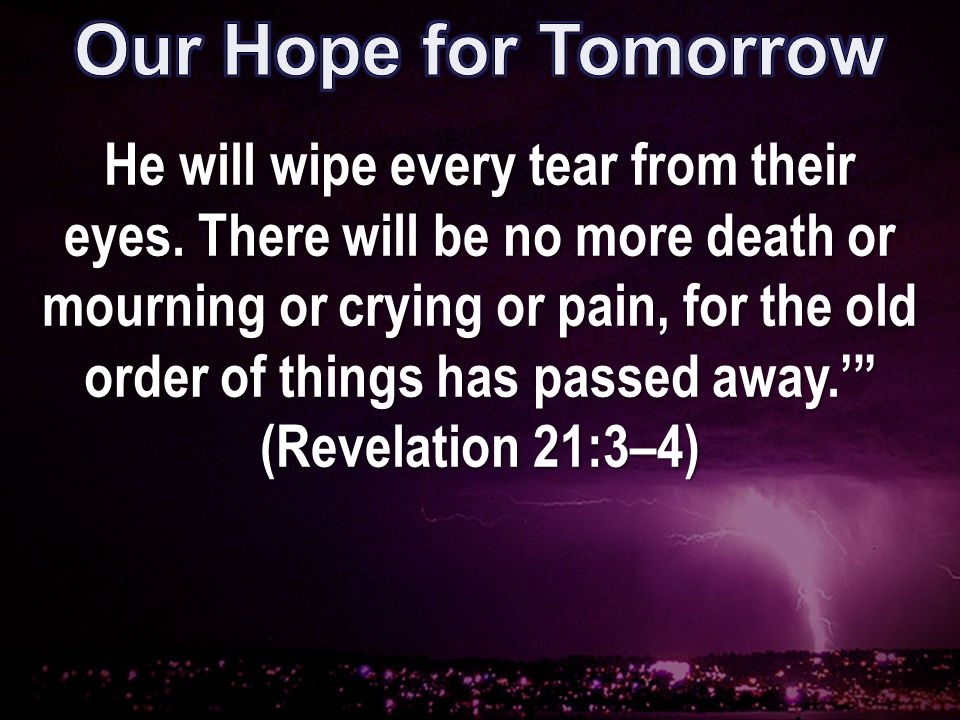 He will wipe every tear from their eyes.