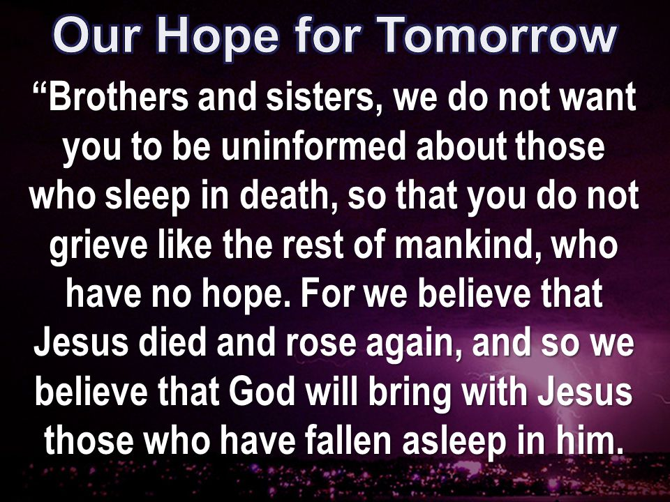 According to the Lord's word, we tell you that we who are still alive, who are left until the coming of the Lord, will certainly not precede those who have fallen asleep.