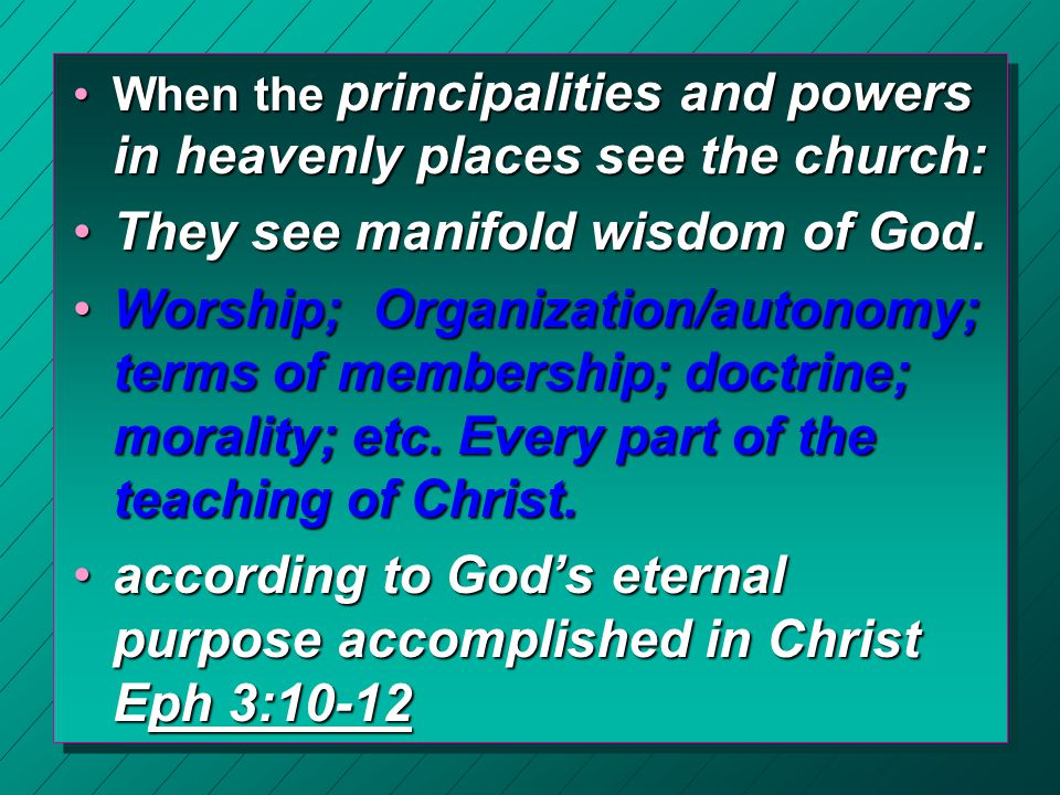 When the principalities and powers in heavenly places see the church:When the principalities and powers in heavenly places see the church: They see manifold wisdom of God.They see manifold wisdom of God.