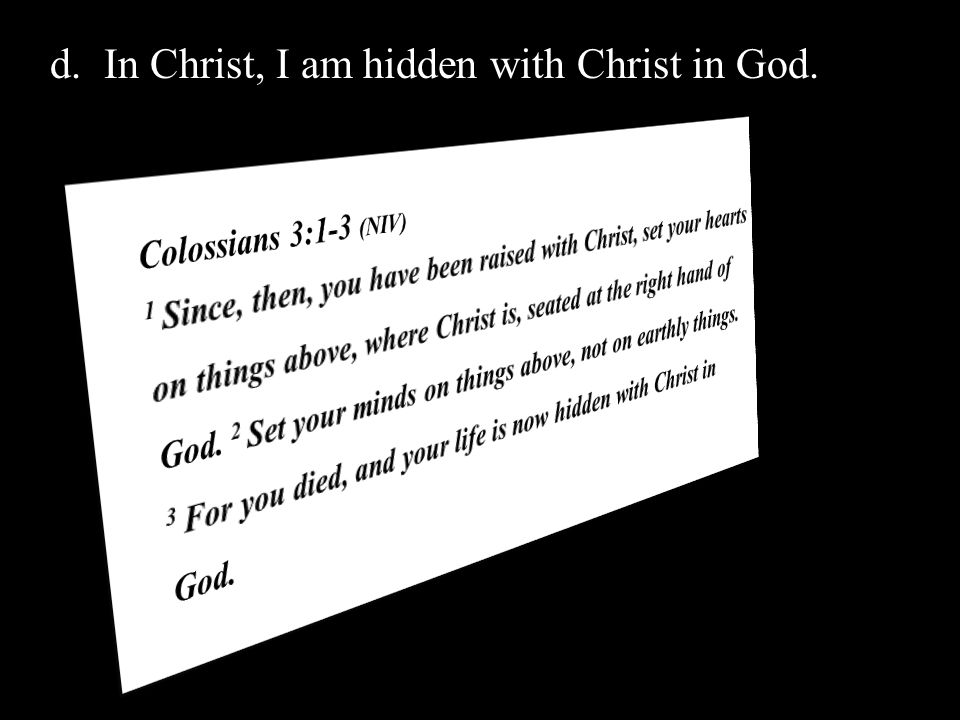 d.In Christ, I am hidden with Christ in God.