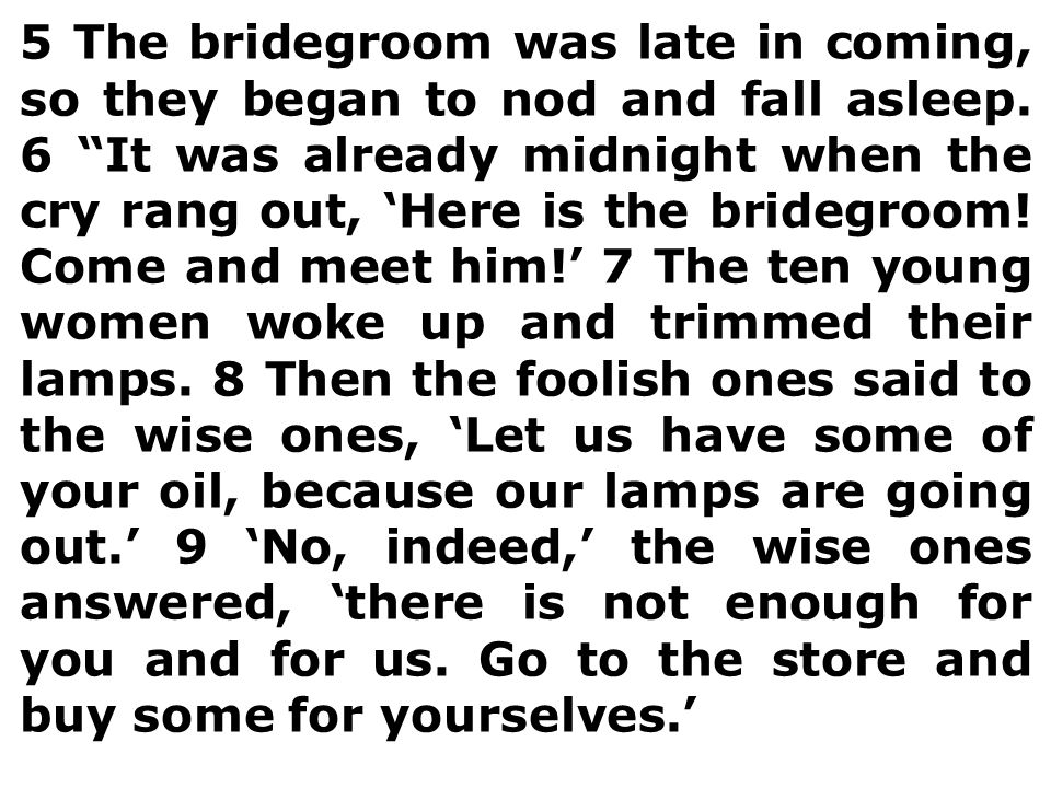 5 The bridegroom was late in coming, so they began to nod and fall asleep.
