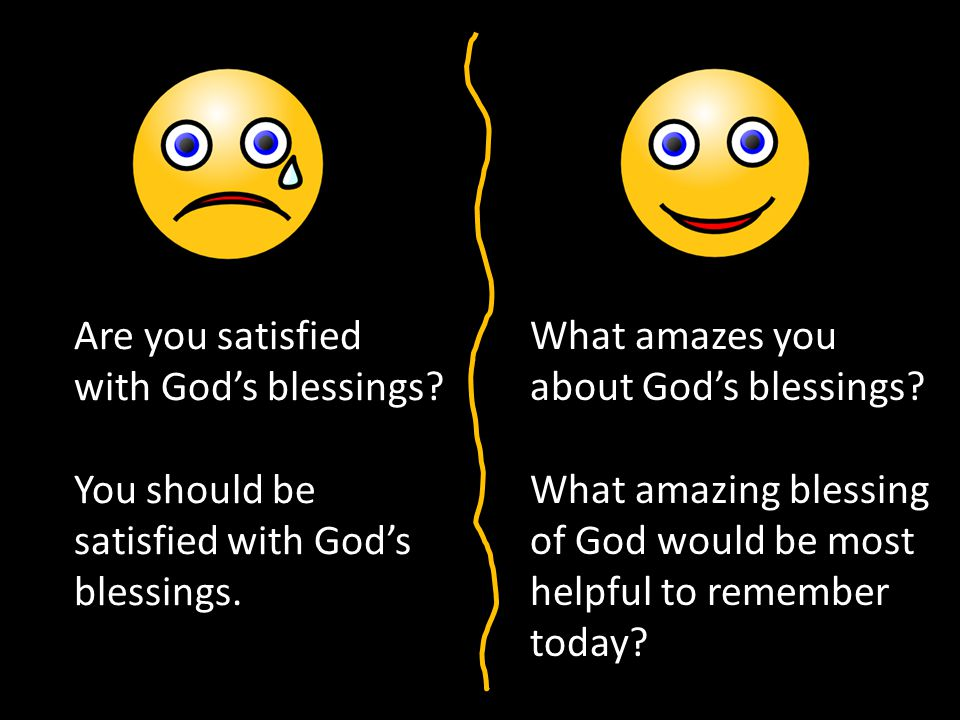 Are you satisfied with God's blessings.You should be satisfied with God's blessings.