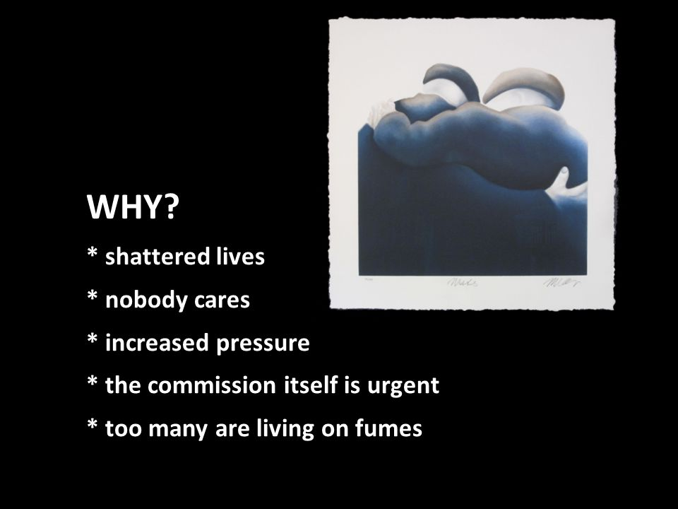WHY? * shattered lives * nobody cares * increased pressure * the commission itself is urgent * too many are living on fumes