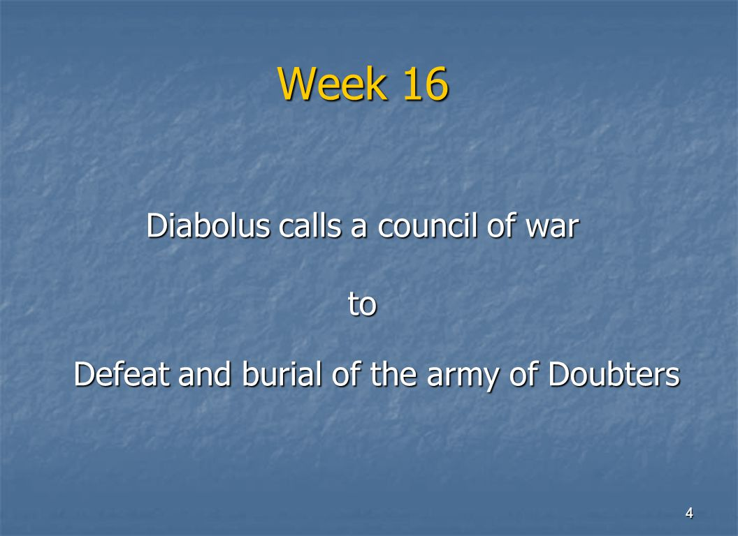 4 Week 16 Diabolus calls a council of war to Defeat and burial of the army of Doubters