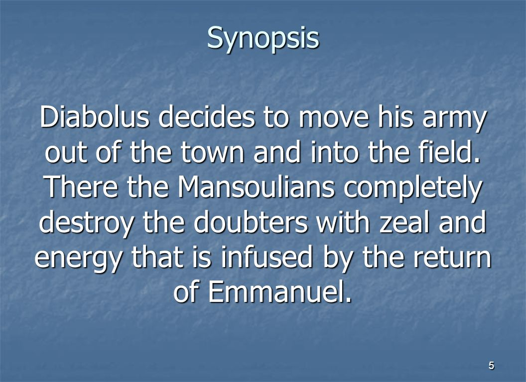 5 Synopsis Diabolus decides to move his army out of the town and into the field.