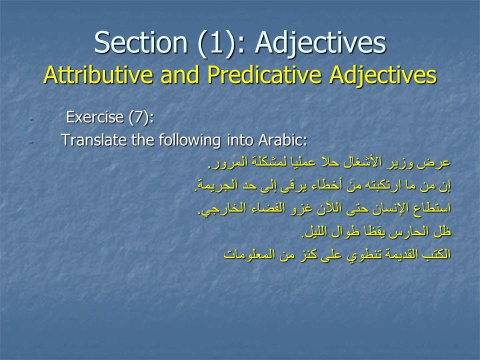 Section (1): Adjectives Attributive and Predicative Adjectives - Exercise (7): - Translate the following into Arabic: عرض وزير الأشغال حلا عمليا لمشكل