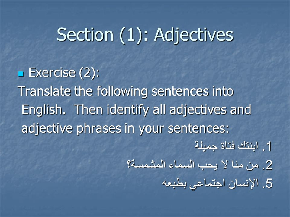 Section (1): Adjectives Attributive and Predicative Adjectives Adjectives in English and Arabic function as attributive adjectives or predicative adjectives.