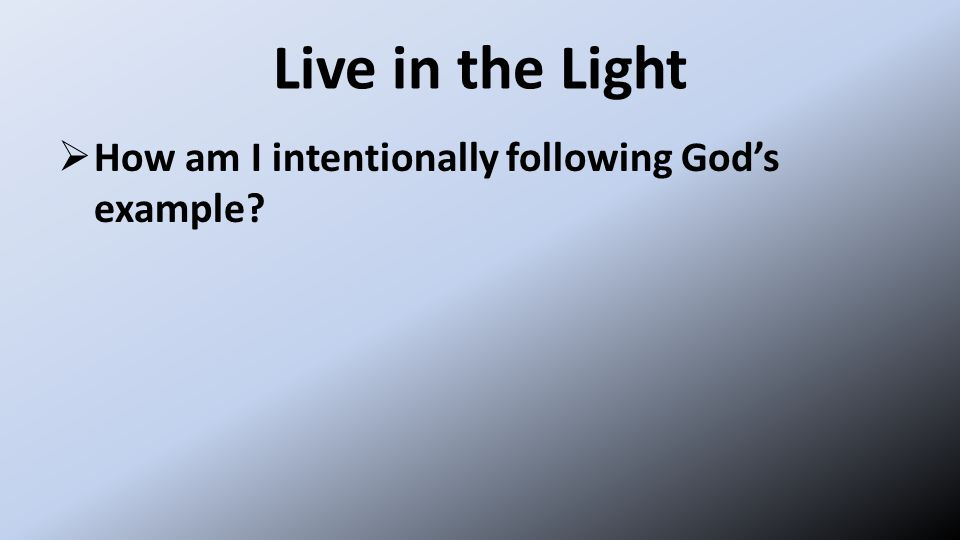  How am I intentionally following God's example