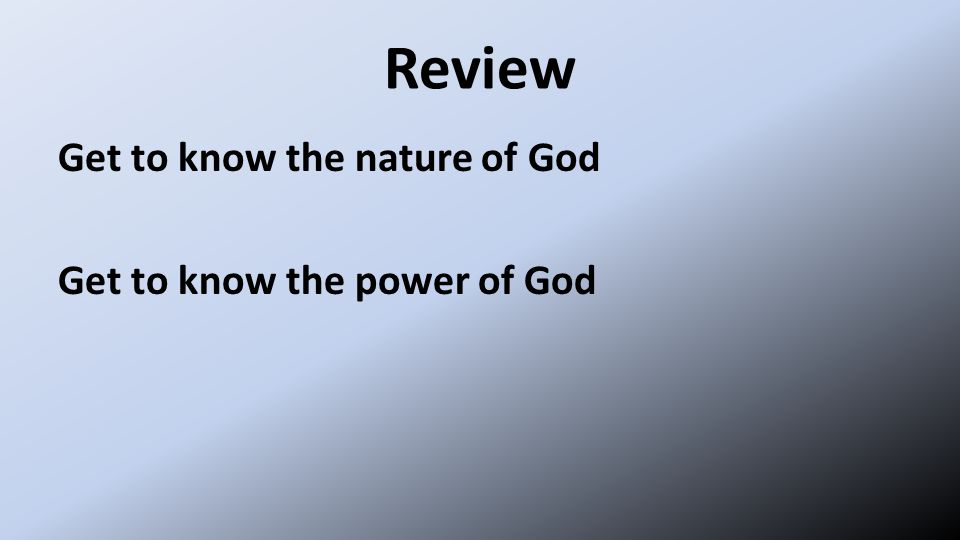 Review Get to know the nature of God Get to know the power of God