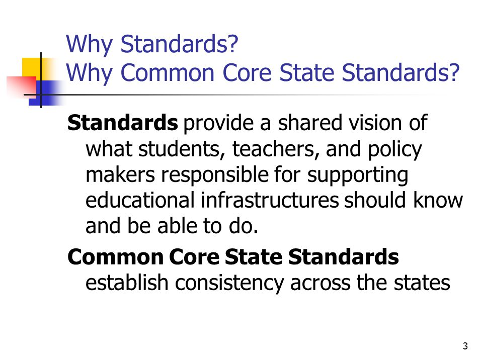 3 Why Standards. Why Common Core State Standards.