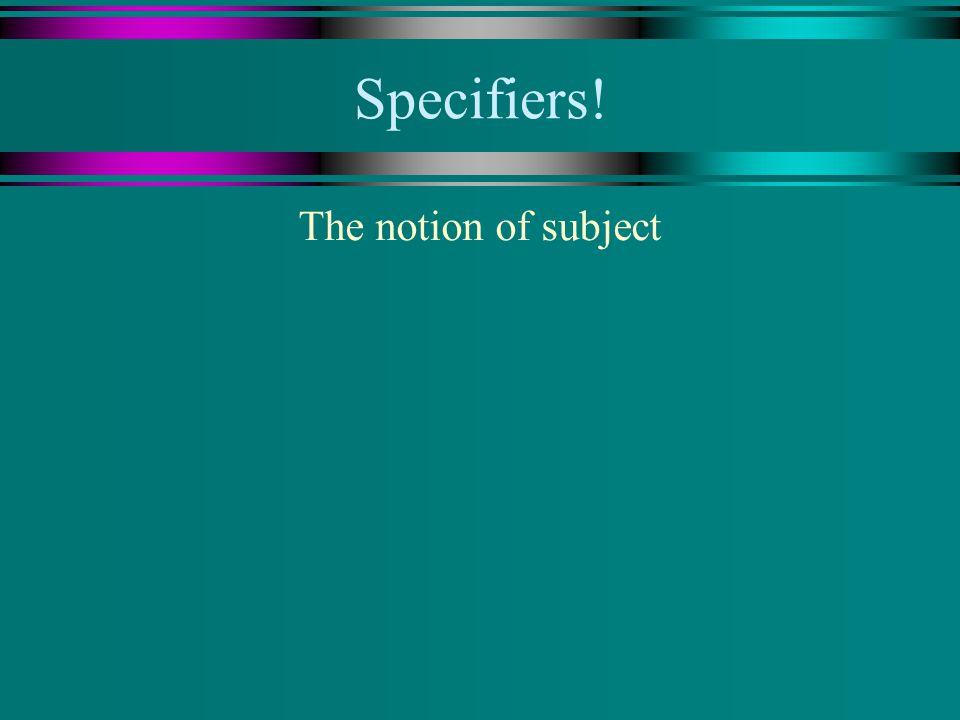 Specifiers! The notion of subject