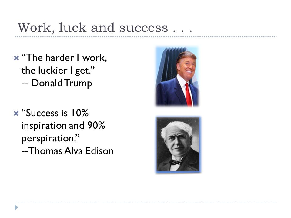 Work, luck and success...