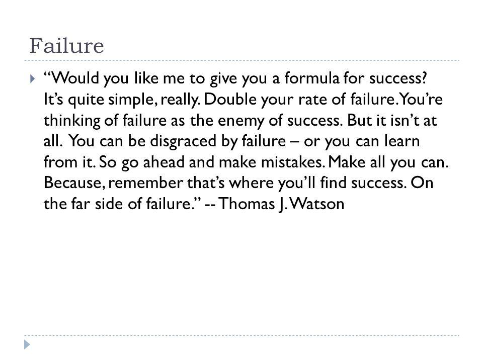 Failure  Would you like me to give you a formula for success.