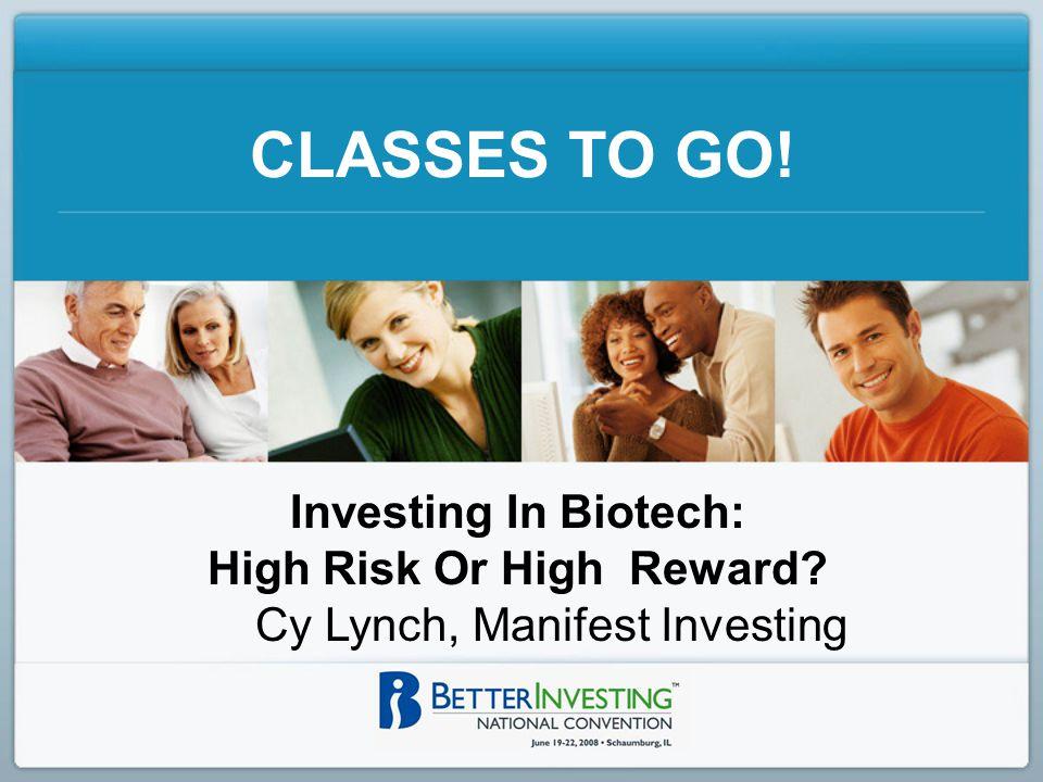 CLASSES TO GO! Investing In Biotech: High Risk Or High Reward Cy Lynch, Manifest Investing