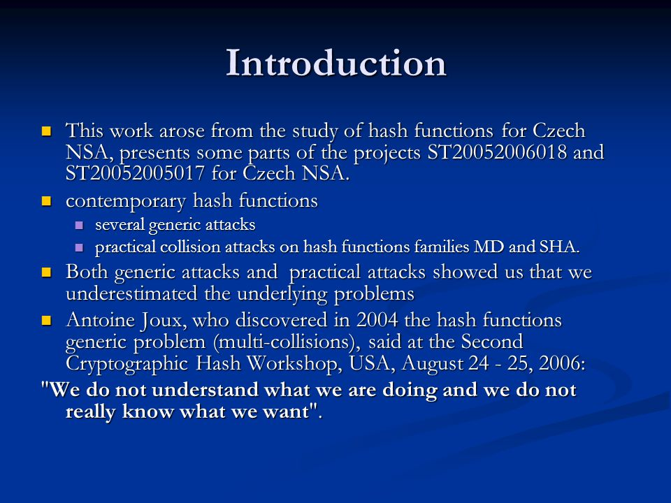 Introduction This work arose from the study of hash functions for Czech NSA, presents some parts of the projects ST20052006018 and ST20052005017 for Czech NSA.