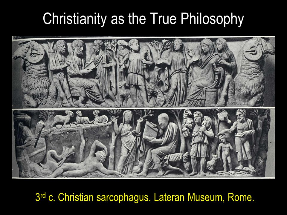 Christianity as the True Philosophy 3 rd c. Christian sarcophagus. Lateran Museum, Rome.