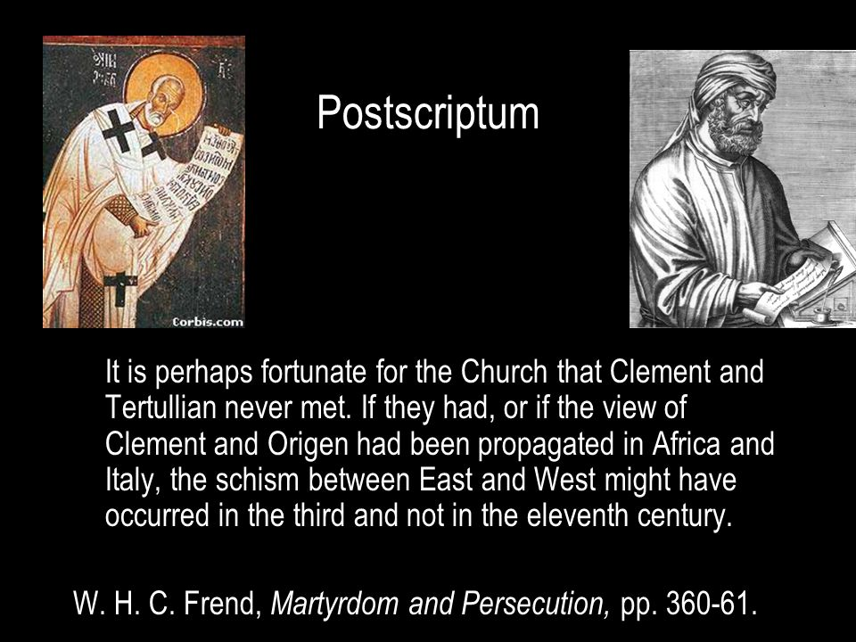 Postscriptum It is perhaps fortunate for the Church that Clement and Tertullian never met.