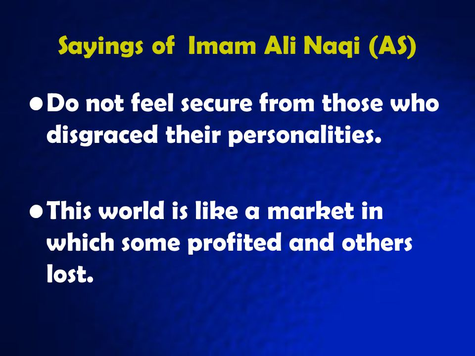 Sayings of Imam Ali Naqi (AS) Do not feel secure from those who disgraced their personalities.