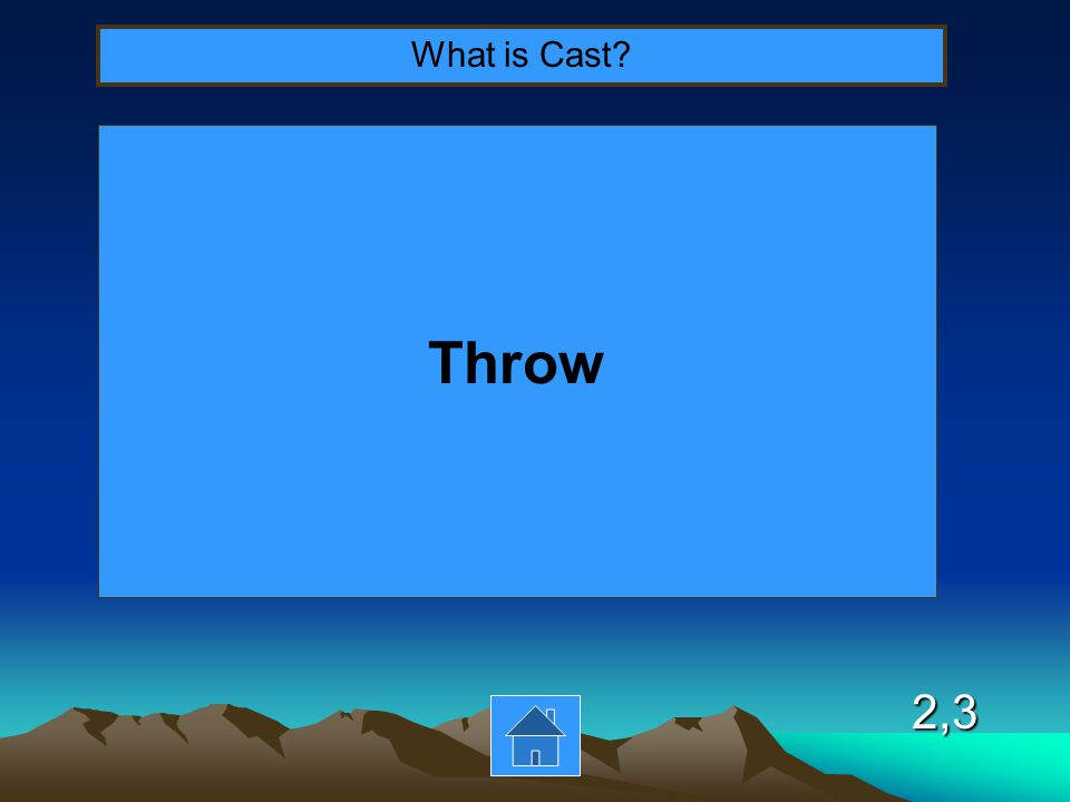 2,3 Throw What is Cast?