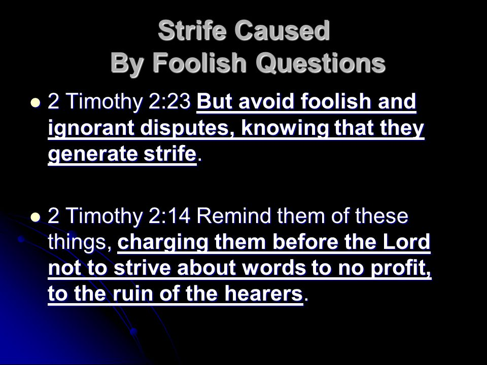 Strife Caused By Foolish Questions 2 Timothy 2:23 But avoid foolish and ignorant disputes, knowing that they generate strife.