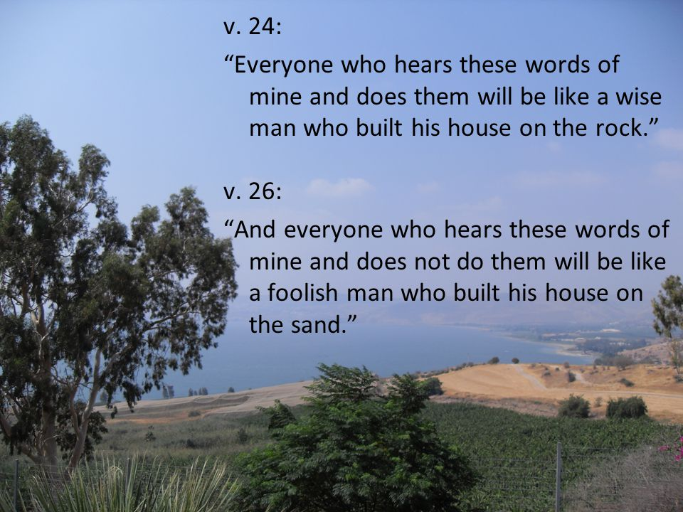 v.25: And the rain fell, and the floods came, and the winds blew and beat on that house. v.