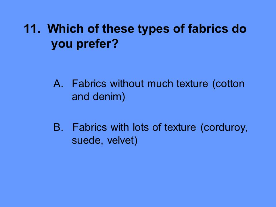 11. Which of these types of fabrics do you prefer.