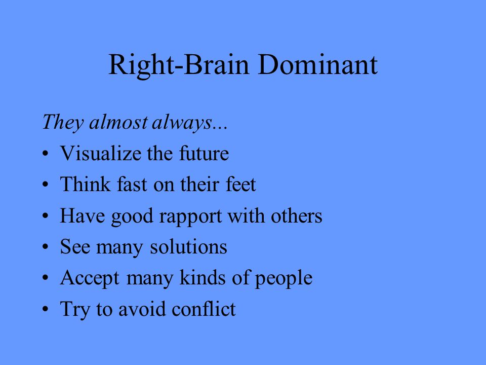 Right-Brain Dominant They almost always...