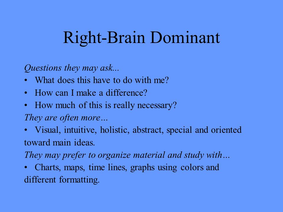 Right-Brain Dominant Questions they may ask... What does this have to do with me.