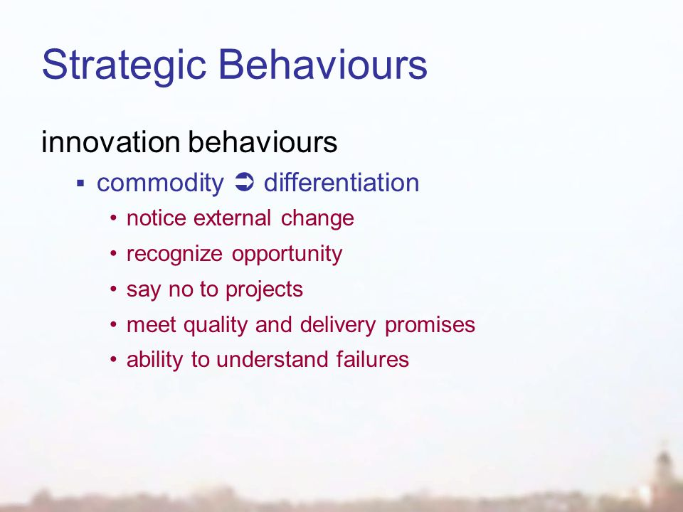 Strategic Behaviours innovation behaviours  commodity  differentiation notice external change recognize opportunity say no to projects meet quality and delivery promises ability to understand failures